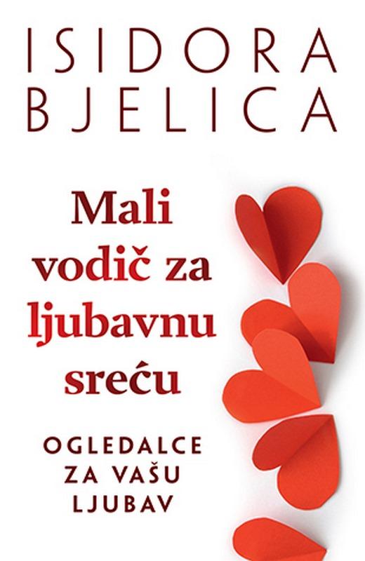 Mali vodic za ljubavnu srecu  Isidora Bjelica  knjiga 2020