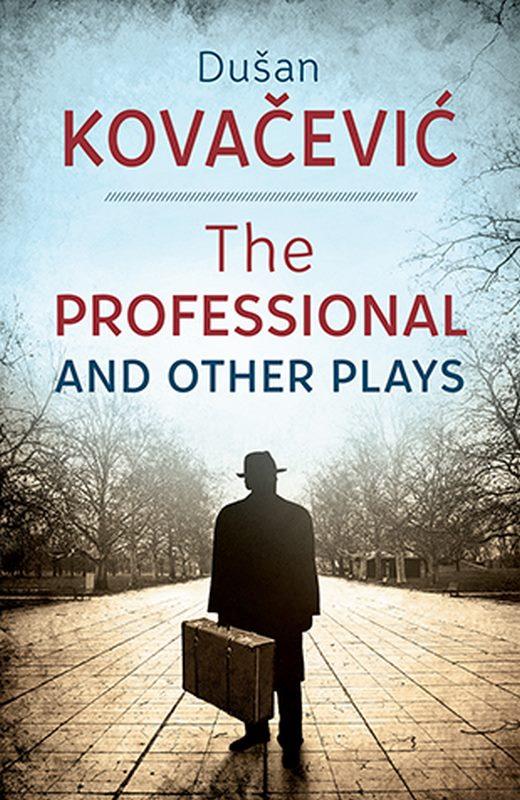 The Professional and Other Plays  Dusan Kovacevic  knjiga 2021 Domaci autori
